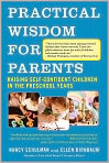 Book Cover Image. Title: Practical Wisdom for Parents:  Raising Self-Confident Children in the Preschool Years, Author: by Ellen Birnbaum
