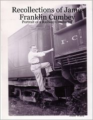 Julie Ward - Recollections of James Franklin Cumbey: Portrait of a Railway Conductor