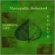 Charles Darwin - Naturally Selected: Darwin's Life