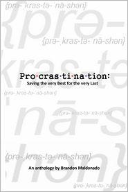 Brandon Maldonado - Procrastination: Saving the Very Best for the Very Last