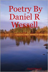 Daniel Wessell - Poetry By Daniel R Wessell