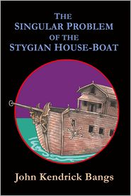 John Kendrick Bangs - The Singular Problem of the Stygian House-Boat