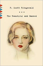 Francis Scott Fitzgerald - THE BEAUTIFUL AND THE DAMNED by F. Scott Fitzgerald (Bentley Loft Classics Book #32)
