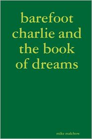 Mike Malchow - Barefoot Charlie and the Book of Dreams