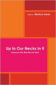 Monica Jones - Up to Our Necks In It: Poems on the Way We Live Now