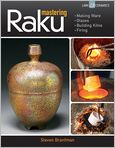 Book Cover Image. Title: Mastering Raku:  Making Ware * Glazes * Building Kilns * Firing, Author: by Steven Branfman