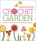 Book Cover Image. Title: Crochet Garden:  Bunches of Flowers, Leaves, and Other Delights, Author: by Suzann Thompson