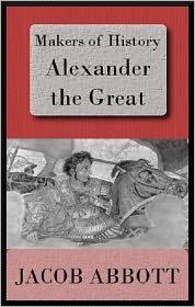 Jacob Abbott - Makers of History: Alexander the Great