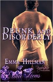 Emma Hillman - Drunk and Disorderly [Contemporary Erotic Romance, Erotic Gems Short]