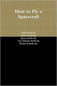Richard McBride, Billy McBride, Honey McBride, Tob Shbeeb McBride Jenny McBride - How to Fly a Spacecraft