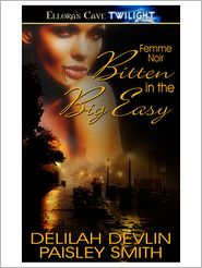 Delilah Devlin; Paisley Smith - Bitten in the Big Easy (Femme Noir, Book One)