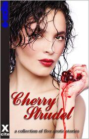 Phoebe Grafton, Eva Hore, Kitti Bernetti, Landon Dixon, Miranda Forbes (Editor) Astrid L - Cherry Strudel: A collection of five erotic stories