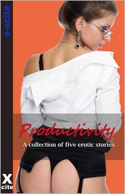 Rachel Kramer Bussel, Izzy French, Emma Lydia Bates, J J Monroe K D Grace - Productivity: A collection of five erotic stories