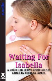 Tabitha Rayne, Izzy French, Amanda Stiles, Z. Furguson, Miranda Forbes (Editor), Narrated by S Campbell Amy Eddison - Waiting for Isabella: A collection of five erotic stories