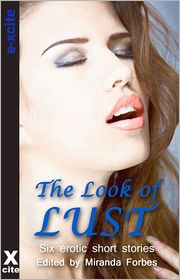 Victoria Blisse, Lucy Felthouse, Lynn Lake, Arlie MacGregor, Louisa Harvey, Miranda Forbes (Editor) Jade Taylor - The Look of Lust: A collection of six erotic stories