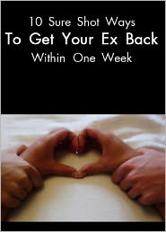Anonymous - 10 Sure Shot Ways to Get your Ex back within One Week