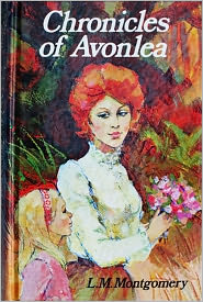 Lucy Maud Montgomery - Chronicles of Avonlea by Lucy Maud Montgomery (Anne of Green Gables Series Compilation Book #7) - Best Version