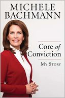 Book Cover Image. Title: Core of Conviction:  My Story, Author: Michele Bachmann