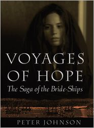 Peter Johnson - Voyages of Hope: The Saga of the Bride-Ships