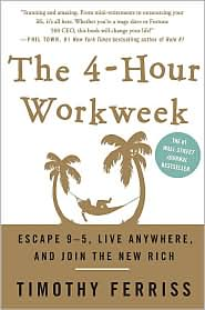 Timothy Ferriss - The 4-Hour Workweek: Escape 9-5, Live Anywhere, and Join the New Rich