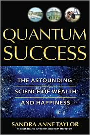 Sandra Anne Taylor - Quantum Success: The Astounding Science of Wealth and Happiness