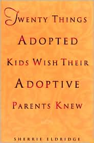 Twenty Things Adopted Kids Wish Their Adoptive Parents Knew by Sherrie Eldridge: Book Cover