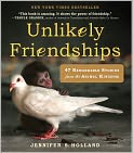 Book Cover Image. Title: Unlikely Friendships:  50 Remarkable Stories from the Animal Kingdom, Author: Jennifer Holland,�Jennifer Holland