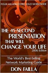 Don Failla - The 45 Second Presentation That Will Change Your Life: The World's Best-Selling Network Marketing Guide