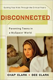 >Disconnected: Parenting Teens in a MySpace World