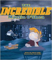 Don M. Winn - The Incredible Martin O'Shea: A kids book about how to help a child with a big imagination understand why and how to study in school