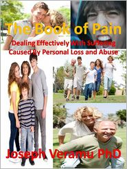 Joseph Veramu - The Book of Pain: Dealing Effectively With Suffering Caused By Personal Loss and Abuse