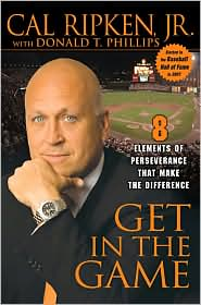 Cal Ripken - Get in the Game: 8 Elements of Perseverance That Make the Difference