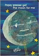Book Cover Image. Title: Papa, Please Get the Moon for Me, Author: by Eric Carle