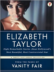 Dominick Dunne, Sam Kashner, George Hamilton, David Kamp Graydon Carter (Introduction) - The Best of Vanity Fair ELIZABETH TAYLOR: Eight Remarkable Stories About Hollywood's Most Beautiful, Most Controversial Star