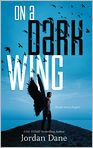Book Cover Image. Title: On a Dark Wing, Author: by Jordan Dane