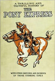 Created by Digital Text Publishing Co. William Lightfoot Visscher - A Thrilling And Truthful History Of The Pony Express: or, Blazing The Westward Way