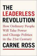 Book Cover Image. Title: The Leaderless Revolution:  How Ordinary People Will Take Power and Change Politics in the 21st Century, Author: Carne Ross