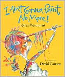 I Ain't Gonna Paint No More! by Karen Beaumont: Book Cover