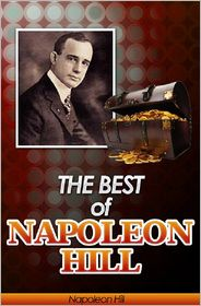 James T. Allen, Napoleon Hill, Russell H. Conwell, Steven Cohen, Wallace D. Wattles, William Atkinson  Genevieve Behrend - The Best of Napoleon Hill (Annotated): Includes Think & Grow Rich, Law of Success in Sixteen Lessons, Master Key to Riches, How to Sell Your Way through Life and Think Your Way to Wealth- Plus Bonus Study Guides