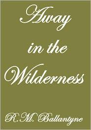 R. M. Ballantyne - Away In The Wilderness