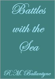 R. M. Ballantyne - Battles With The Sea