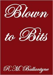 R. M. Ballantyne - BLOWN TO BITS