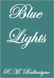 R. M. Ballantyne - BLUE LIGHTS