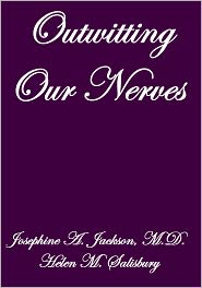 M.D., Helen M. Salisbury Josephine A. Jackson - OUTWITTING OUR NERVES