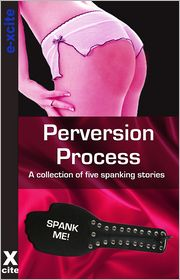 Ashley Hind, Heidi Champa, Justine Elyot, Cyanne, Miranda Forbes (Editor) Rachel Kramer Bussel - Perversion Process: A collection of five erotic stories