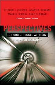 Grant Osborne, Mark Seifrid, Shephen Chester, Terry L. Wilder  Chad Brand - Perspectives on Our Struggle with Sin: Three Views of Romans 7