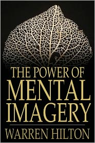 Warren Hilton - The Power Of Mental Imagery