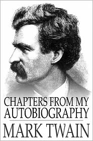Mark Twain - Chapters From My Autobiography