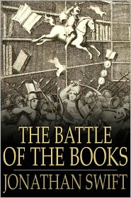 Jonathan Swift - The Battle Of The Books: And Other Works, Including 'a Modest Proposal'