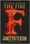 Book Cover Image. Title: The Fire (Witch and Wizard Series #3), Author: by James Patterson